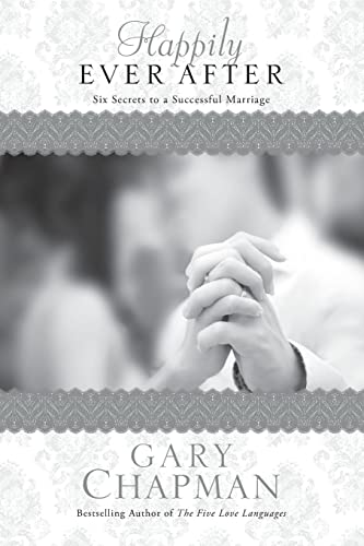 9781414364445: Happily Ever After: Six Secrets to a Successful Marriage (Chapman Guides)