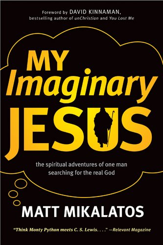 9781414364735: My Imaginary Jesus: The Spiritual Adventures of One Man Searching for the Real God