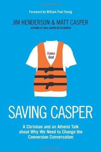 9781414364889: Saving Casper: A Christian and an Atheist Talk about Why We Need to Change the Conversion Conversation