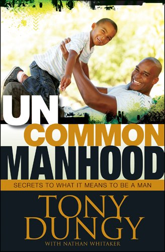 Uncommon Manhood: Secrets to What It Means to Be a Man (9781414367071) by Tony Dungy