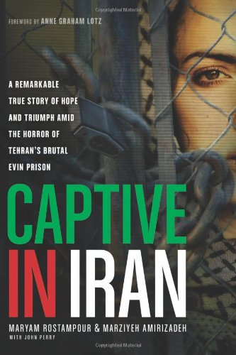 9781414371207: Captive in Iran: A Remarkable True Story of Hope and Triumph Amid the Horror of Tehran's Brutal Evin Prison