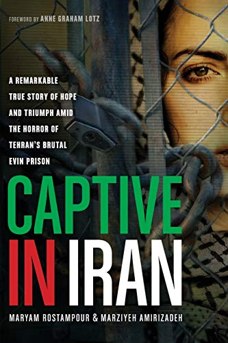 9781414371214: Captive in Iran: A Remarkable True Story of Hope and Triumph Amid the Horror of Tehran's Brutal Evin Prison