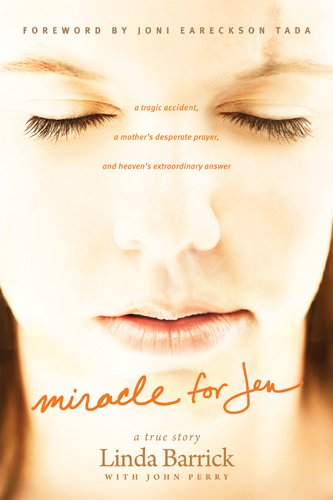9781414372631: Miracle for Jen: A Tragic Accident, a Mother's Desperate Prayer, and Heaven's Extraordinary Answer