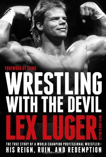 9781414378725: Wrestling with the Devil: The True Story of a World Champion Professional Wrestler--His Reign, Ruin, and Redemption