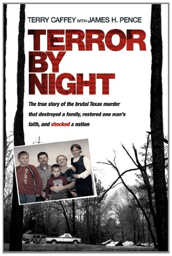 Terror by Night: The True Story of the Brutal Texas Murder That Destroyed a Family, Restored One ...