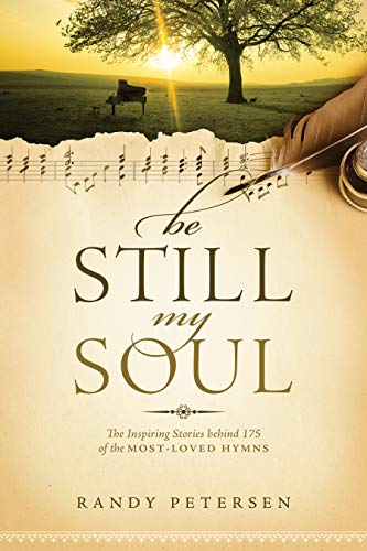 9781414379722: Be Still, My Soul: The Inspiring Stories behind 175 of the Most-Loved Hymns