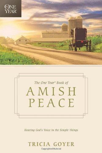 The One Year Book of Amish Peace: Hearing God's Voice in the Simple Things (1414379803) by Tricia Goyer
