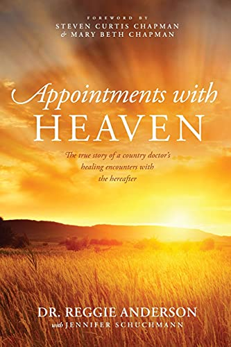 9781414380452: Appointments with Heaven: The True Story of a Country Doctor's Healing Encounters with the Hereafter