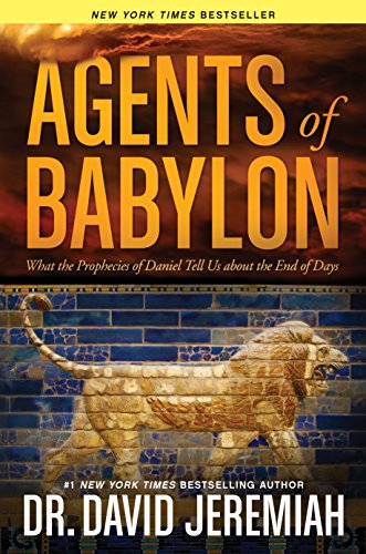 Agents of Babylon: What the Prophecies of Daniel Tell Us about the End of Days: Jeremiah, David