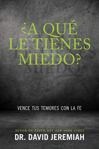 ¿A qué le tienes miedo?: Vence tus temores con la fe (Spanish Edition) (1414380550) by David Jeremiah