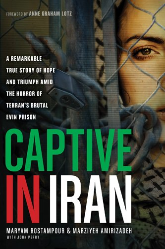 9781414383040: Captive in Iran: A Remarkable True Story of Hope and Triumph Amid the Horror of Tehran's Brutal Evin Prison