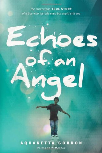 9781414386225: Echoes of an Angel: The Miraculous True Story of a Boy Who Lost His Eyes But Could Still See