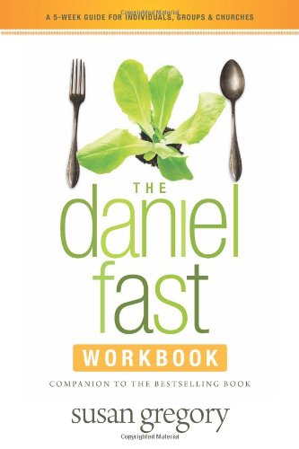 The Daniel Fast Workbook: A 5-Week Guide for Individuals, Groups & Churches: Gregory, Susan