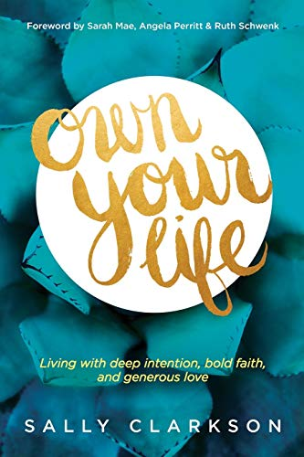 9781414391281: Own Your Life: Living with Deep Intention, Bold Faith, and Generous Love