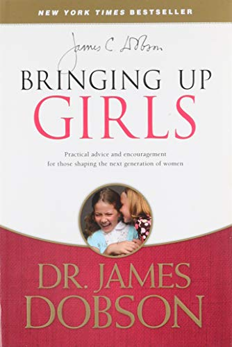 9781414391328: Bringing Up Girls: Practical Advice and Encouragement for Those Shaping the Next Generation of Women
