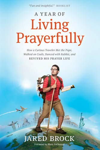 9781414392134: A Year of Living Prayerfully: How A Curious Traveler Met the Pope, Walked on Coals, Danced with Rabbis, and Revived His Prayer Life
