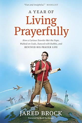 9781414395395: A Year of Living Prayerfully: How A Curious Traveler Met the Pope, Walked on Coals, Danced with Rabbis, and Revived His Prayer Life