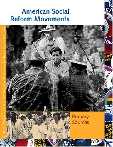 AMERICAN SOCIAL REFORM MOVEMENTS: PRIMARY SOURCES (UXL AMERICAN SOCIAL REFORM MOVEMENTS REFERENCE ...