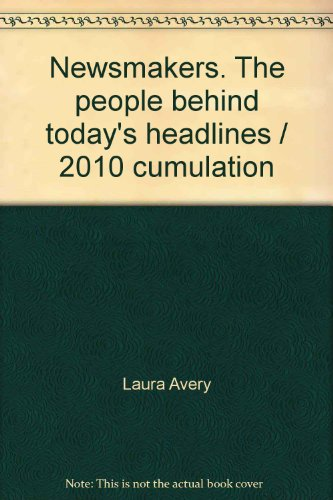 Newsmakers. The people behind today's headlines / 2010 cumulation: Laura Avery