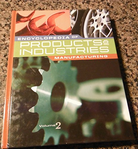 Encyclopedia of Products & Industries--Manufacturing