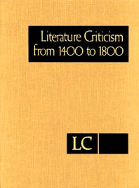 Literature Criticism from 1400 to 1800, Volum 166: Critical Discussion of the Works of Fifteenth-, ...