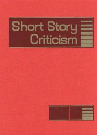 Short Story Criticism: Excerpts from Criticism of the Works of Short Fiction Writers: Gale