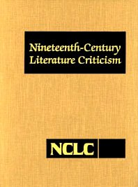 9781414445274: Nineteenth Century Literature Criticism: Criticism of the Works of Novelists, Philosophers, and Other Creative Writers Who Died Between 1800 and 1899, from the First Published Critical Apprai