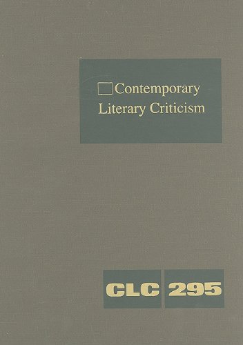 Contemporary Literary Criticism, Volume 295: Criticism of the Works of Today s Novelists, Poets, ...