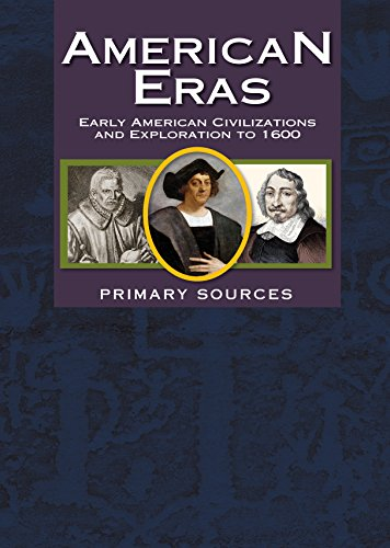 American Eras: Primary Sources: Early American Civilizations and Exploration to 1600