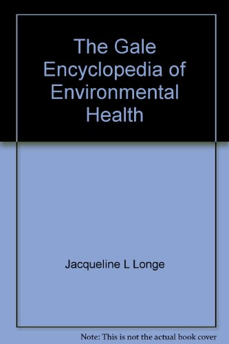 The Gale Encyclopedia of Environmental Health: Jacqueline L Longe