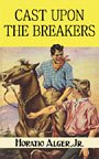 Cast Upon the Breakers: Horatio Alger
