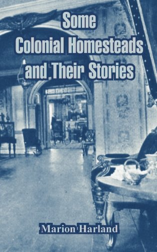 Some Colonial Homesteads and Their Stories Harland, Marion