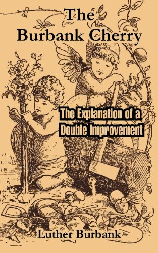 9781414701288: The Burbank Cherry: The Explanation of a Double Improvement