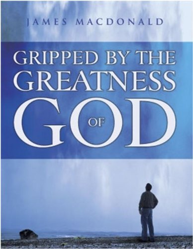 Gripped By the Greatness of God: James MacDonald