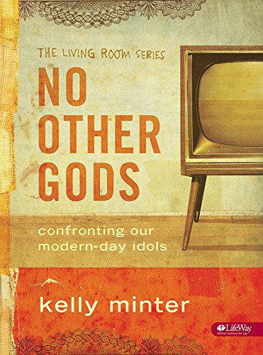 No Other Gods: Confronting Our Modern-Day Idols (The Living Room Series) (1415852561) by Minter, Kelly