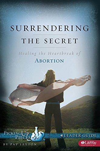 Surrendering the Secret: Healing the Heartbreak of Abortion: Layton, Patricia
