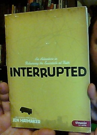 9781415867655: Interrupted: An Adventure in Relearning the Essentials of Faith