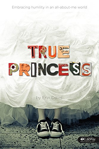True Princess: Embracing Humility in an All-About-Me: Erin Davis
