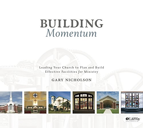 Building Momentum: Leading Your Church to Plan and Build Effective Facilities for Ministry: ...
