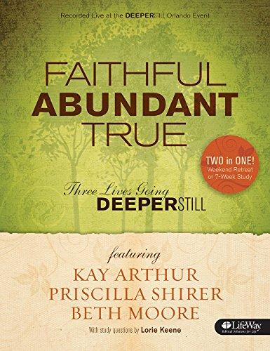 9781415868980: Faithful, Abundant, True - Bible Study Book: Three Lives Going Deeper Still