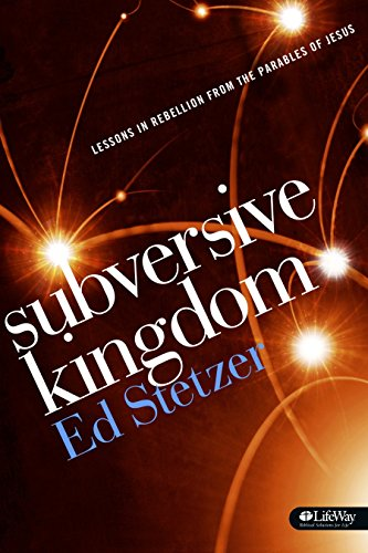 Subversive Kingdom: Lessons in Rebellion from the Parables of Jesus (Member Book) (1415869774) by Ed Stetzer