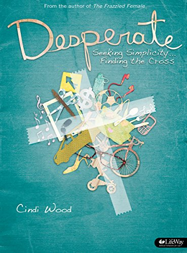 Desperate: Seeking Simplicity.Finding the Cross Member Book: Cindi Wood