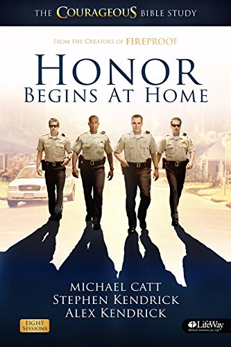 Honor Begins at Home Leaders Kit: The Courageous Bible Study: Michael Catt; Stephen Kendrick; Alex ...