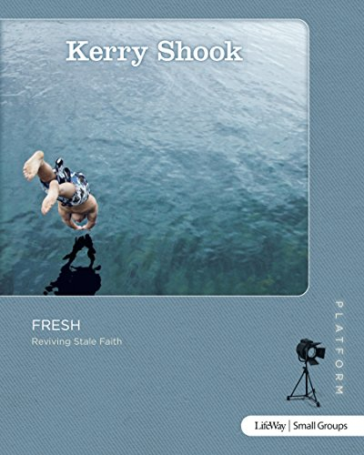 Fresh: Reviving Stale Faith (Study Guide) (Platform): Kerry Shook