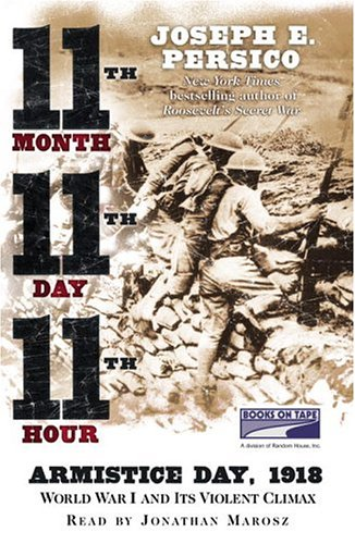 9781415903629: Eleventh Month, Eleventh Day, Eleventh Hour: Armistice Day, 1918 World War I and It's Violent Climax (Unabridged Audiobook on 12 Tapes)
