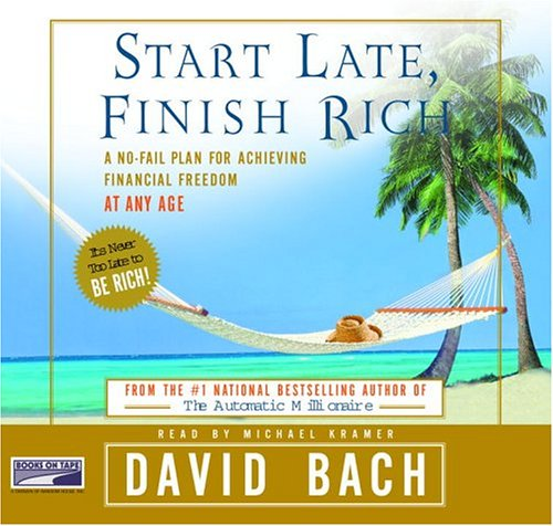 Start Late, Finish Rich : a no-fail plan for achieving financial freedom at any age: David Bach