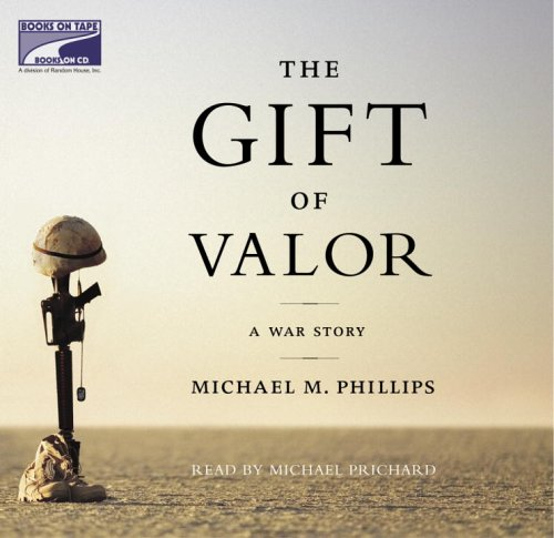 The Gift of Valor: A War Story: Michael M Phillips