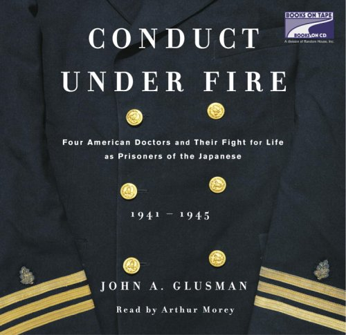 9781415921463: Conduct Under Fire: Four American Doctors and Their Fight for Life as Prisoners of the Japanese 1941 - 1945