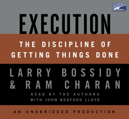 Execution: The Discipline of Getting Things Done: Larry Bossidy and