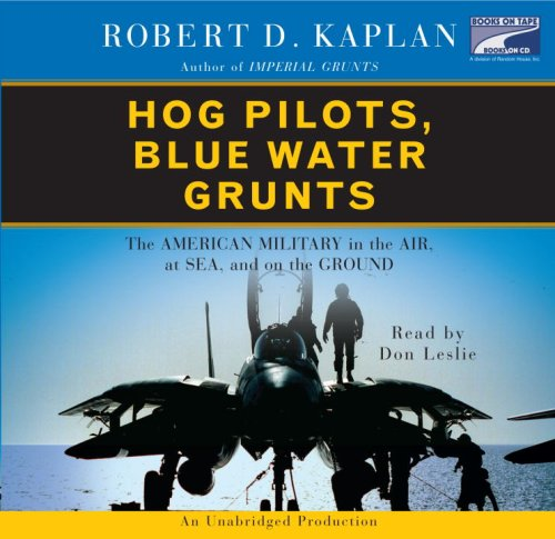 Hog Pilots, Blue Water Grunts: The American Military in the Air, at Sea, and on the Ground--Collector's and Library Edition (1415945861) by Robert D. Kaplan